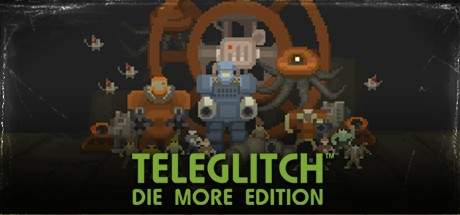 Teleglitch: Die More Edition Banner