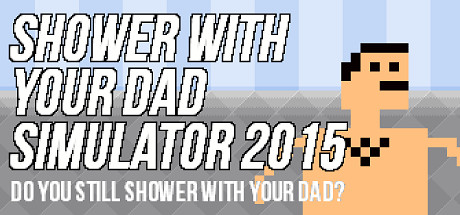 Shower With Your Dad Simulator 2015: Do You Still Shower With Your Dad Banner